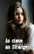 Close As Strangers by love_niya14