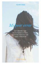 Mi Peor Error  by LizethGrimm22