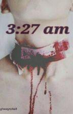 3:27 am by highwaytoheII