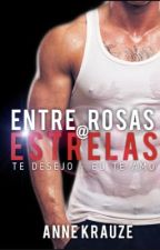TE DESEJO - Entre Rosas@Estrelas  by AnneKrauze