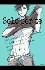 Solo per te by Sarsetta