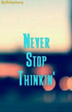 Never Stop Thinkin' by ynahnys