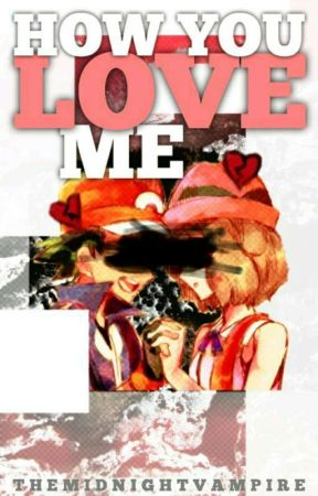 How You Love Me 《Amourshipping Fanfiction》 by TheMidnightVampire