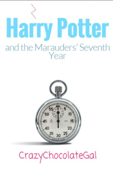 Harry Potter and the Marauders' Seventh Year