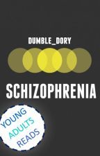 Schizophrenia [#Wattys2017] by dumble_dory