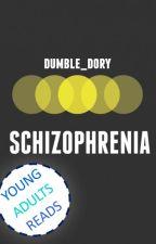 Schizophrenia [#Wattys2017] by dumble_dory