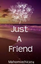 Just a Friend (Austin Mahone love story) by Mahomiechica74