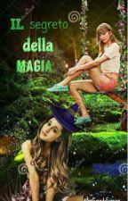 Il segreto della magia by AriGrandeForever