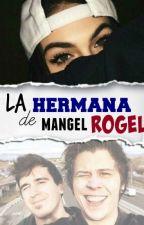 La hermana de mangel Rogel (mangel ,rubius y tu) by aleeswii