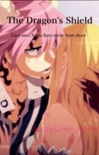The Dragon's Shield NaLu Fanfiction (Completed) #Wattys2016 by TheNaluChannel
