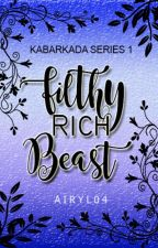 KS#1: Filthy Rich Beast (COMPLETED)✔ by Airyl04