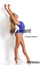 all i want; bryles oneshot by brylesss