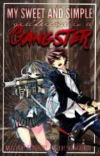 My Sweet and Simple Girlfriend is A GANGSTER?! [C.O.M.P.L.E.T.E.D] by Chinibieby