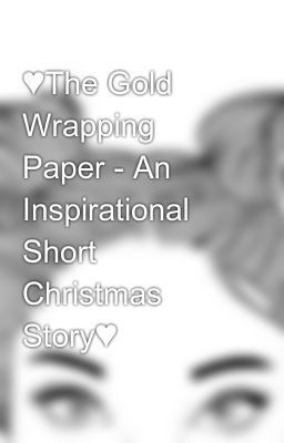 The Gold Wrapping Paper   An Inspirational Short Christmas Story zGkr4VVh