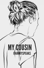My Cousin || H.S. || hot by harryspeaks