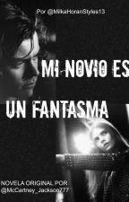 MI NOVIO ES UN FANTASMA (Adaptada) by MilkaHoranStyles15