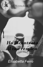 Ho incontrato il tuo respiro ( IN REVISIONE ) by Ibelieve93