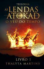 Trilogia As Lendas de Atokad- O Véu do Tempo [#1 concluído¦sem revisão] by thalytamartiins