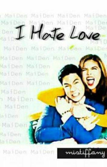 I Hate Love (MaiDen FanFic)