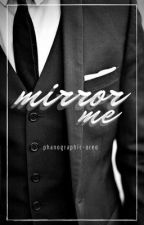 Mirror Me / Dan Howell Fan Fiction / A.U / by Phanographic-Oreo
