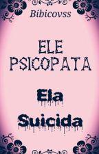 Ele psicopata, ela suicida by bibicovss