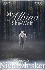 My Albino She-wolf (COMPLETED)(Edited) by Nightwhisker