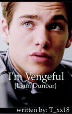 I'm Vengeful {Liam Dunbar} by T_xx18