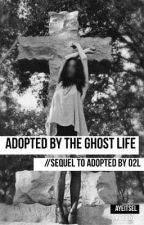 Adopted by the Ghost Life//sequel to Adopted By O2L by ayeitsel