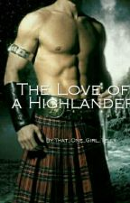 The Love of a Highlander by That_One_Girl_Telly