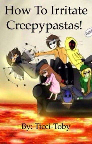 How to irritate the Creepypastas!