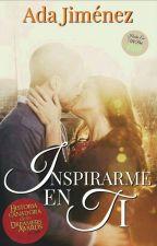 Inspirarme en ti  ©   (En edición) by Arassha