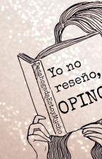 Yo no reseño, opino. by DesahogadaEstoyMucho