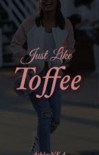 Just Like Toffee by AshleyNKA