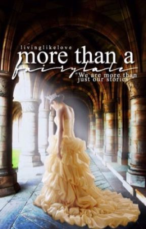 More Than A Fairytale ↣ ON HOLD by livinglikelove