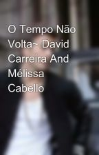 O Tempo Não Volta~ David Carreira And Mélissa Cabello by Lilishhh