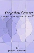 "Forgotten Flowers (A Sequel to ""Do Opposites Attract?"") by galactic_succulent"