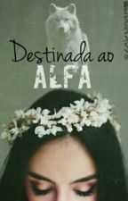 Destinada ao Alfa by Liduina098