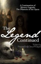 The Legend Continued || Mystery Legends: The Phantom of the Opera (Completed) by princessemilydarcy