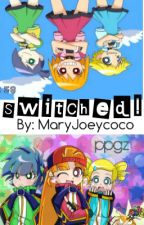 Switched! (PpgzxRrbz) by MaryJoeycoco