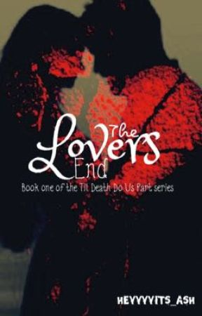 The Lover's End (Til Death Do Us Part book 1) by heyyyyits_ash