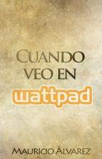 Cuando veo en Wattpad... by CMauAlv