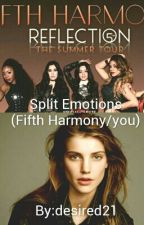 Split Emotions (Fifth Harmony/you) by desired21
