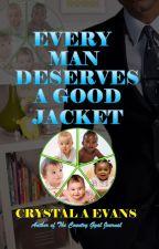 Every Man Deserves A Good Jacket  by CrystalDiamond404