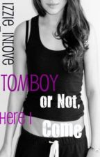 Tomboy or Not, Here I Come ! by izzie_inlove