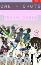 Free! / Haikyuu!/ Tokyo Ghoul x reader by _Queso_