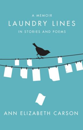 Laundry Lines: A Memoir in Stories and Poems by annelizabethcarson