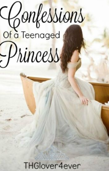 Confessions of a Teenaged Princess (Wattys2016)