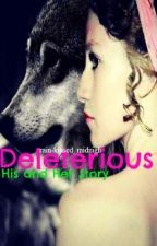 >>Deleterious. His and Her Story.<< by rain-kissed_midnight