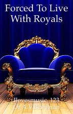 Forced To Live With Royals (#Wattys2016) by ilovesmusic_123