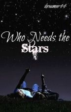 Who Needs the Stars by dreamer44